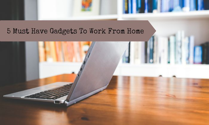 5 Must Have Gadgets To Work From Home Small Biz Dad